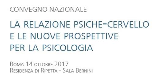 CONVEGNO NAZIONALE, LA RELAZIONE PSICHE-CERVELLO E LE NUOVE PROSPETTIVE PER LA PSICOLOGIA