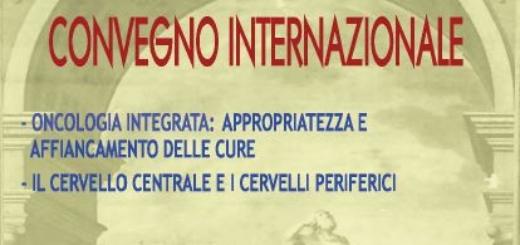 """Convegno Internazionale: """"oncologia integrata: appropiatezza e affiancamento delle cure"""" e """"Il cervello centrale e i cervelli periferici"""""""