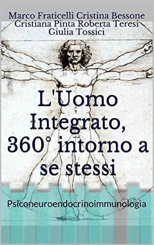 FRATICELLI, BESSONE, PINTA, TERESI, TOSSICI L'Uomo Integrato, 360° gradi intorno a se stessi. Psiconeuroendocrinoimmunologia. Amazon.it
